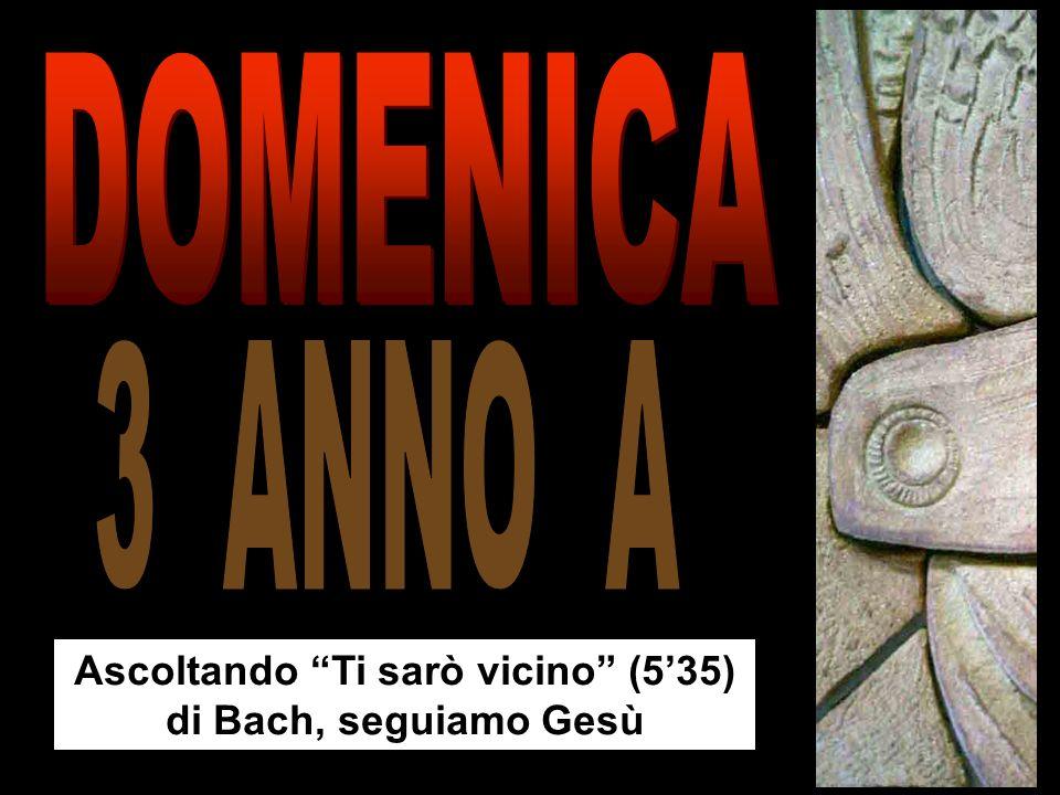 Ascoltando Ti sarò vicino (5'35) di Bach, seguiamo Gesù