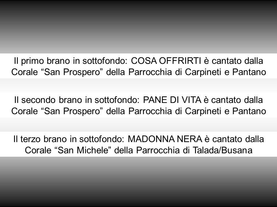 Il primo brano in sottofondo: COSA OFFRIRTI è cantato dalla Corale San Prospero della Parrocchia di Carpineti e Pantano
