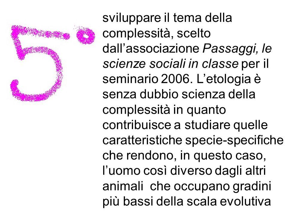 sviluppare il tema della complessità, scelto dall'associazione Passaggi, le scienze sociali in classe per il seminario 2006.