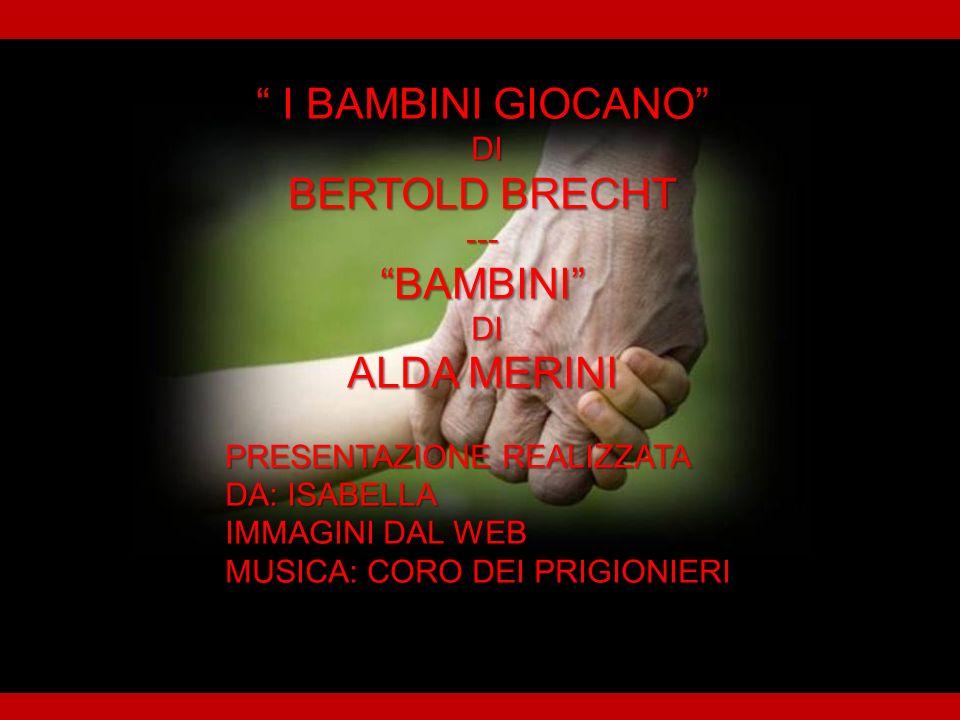 I BAMBINI GIOCANO BERTOLD BRECHT BAMBINI ALDA MERINI DI ---