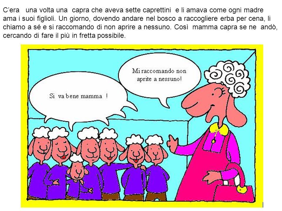C'era una volta una capra che aveva sette caprettini e li amava come ogni madre ama i suoi figlioli.