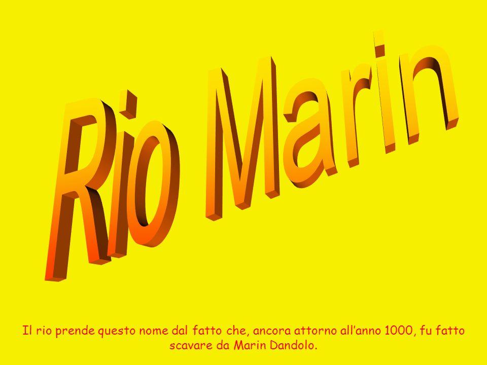 Rio Marin Il rio prende questo nome dal fatto che, ancora attorno all'anno 1000, fu fatto scavare da Marin Dandolo.