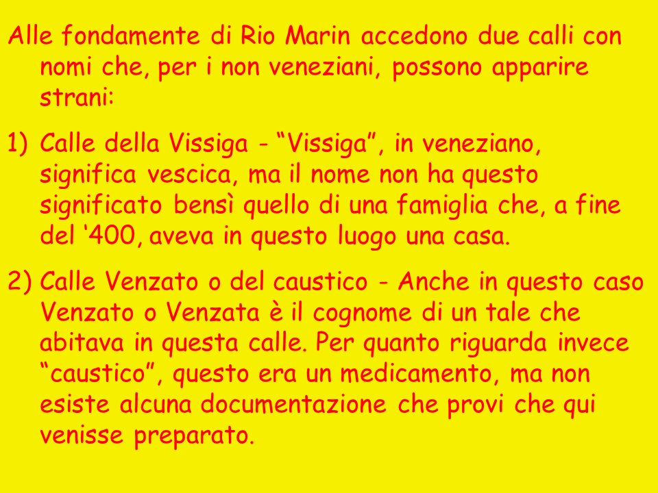 Alle fondamente di Rio Marin accedono due calli con nomi che, per i non veneziani, possono apparire strani: