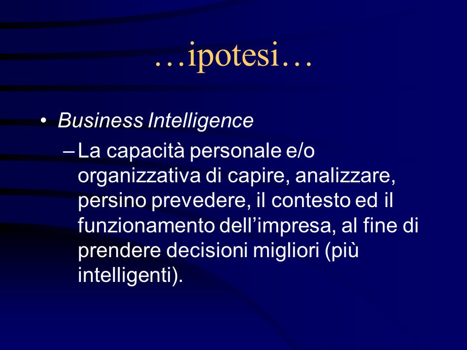 …ipotesi… Business Intelligence