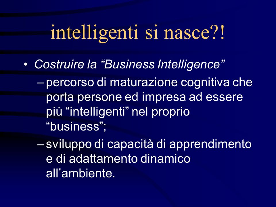 intelligenti si nasce ! Costruire la Business Intelligence