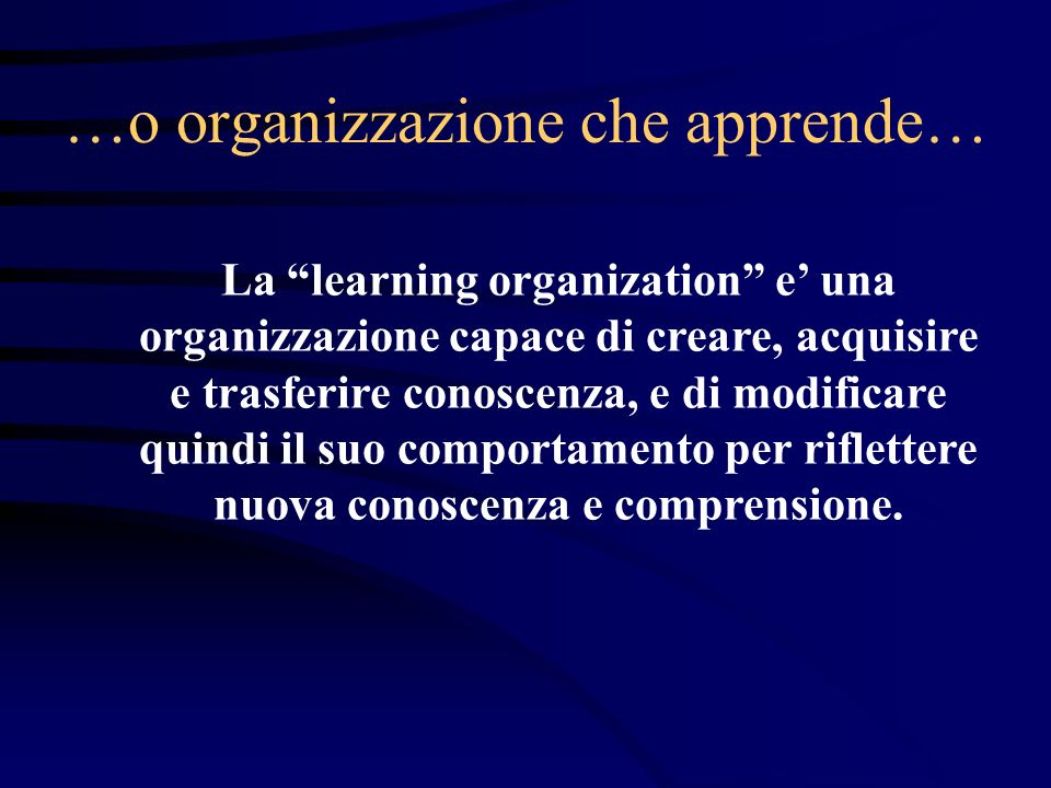 …o organizzazione che apprende…