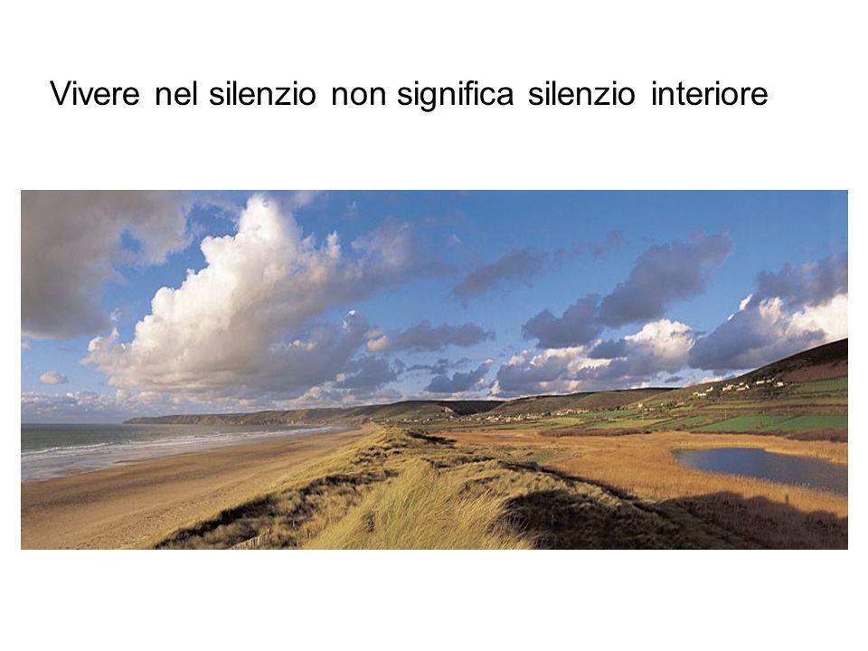 Vivere nel silenzio non significa silenzio interiore