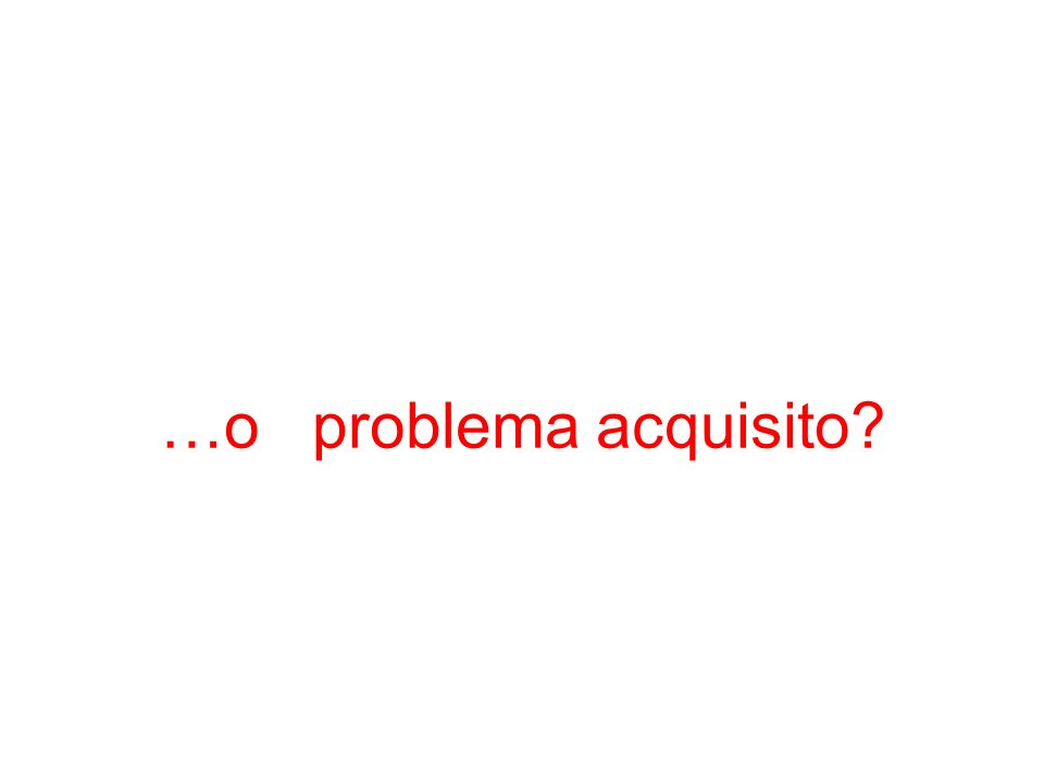 …o problema acquisito