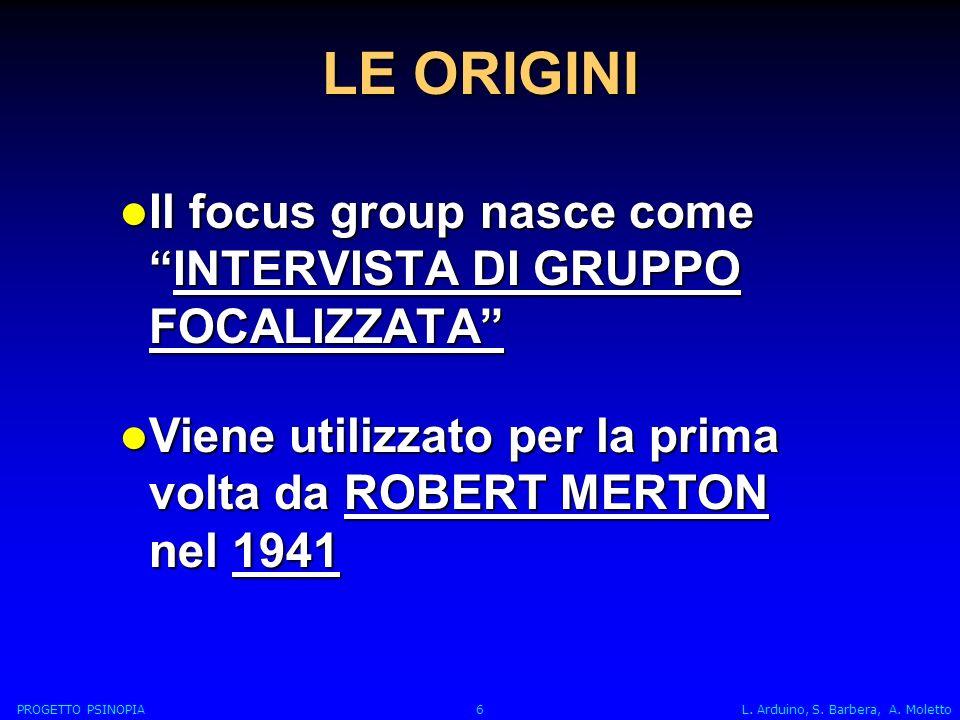LE ORIGINI Il focus group nasce come INTERVISTA DI GRUPPO FOCALIZZATA Viene utilizzato per la prima volta da ROBERT MERTON nel 1941.