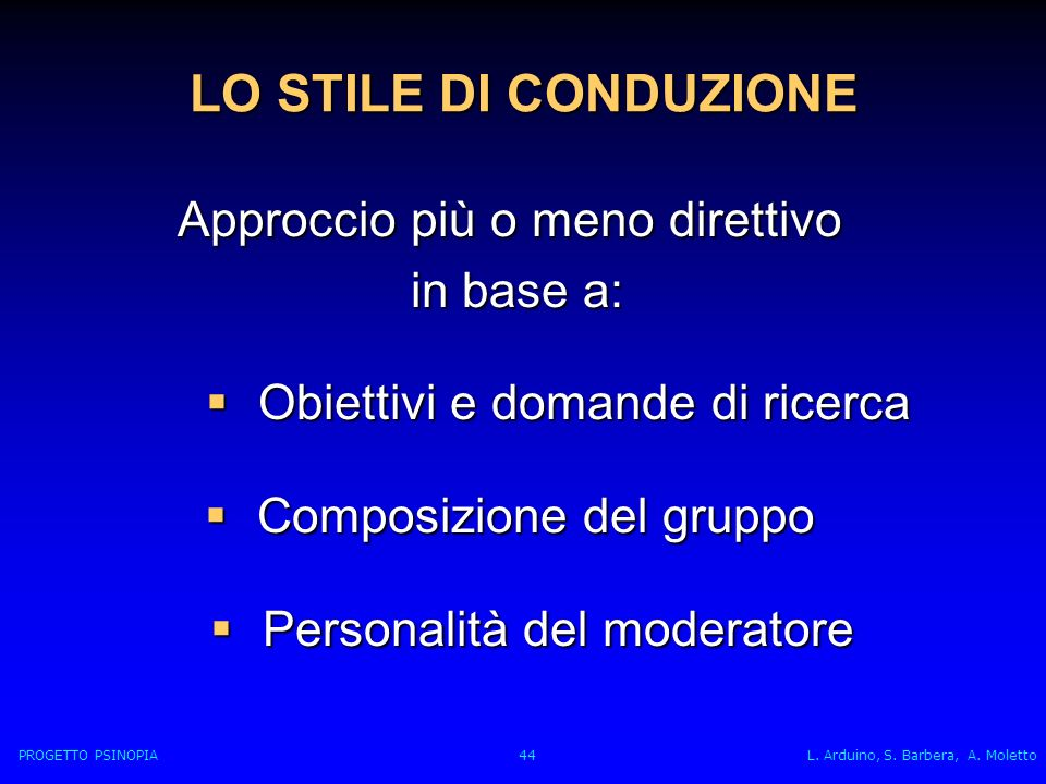 LO STILE DI CONDUZIONE Approccio più o meno direttivo in base a: