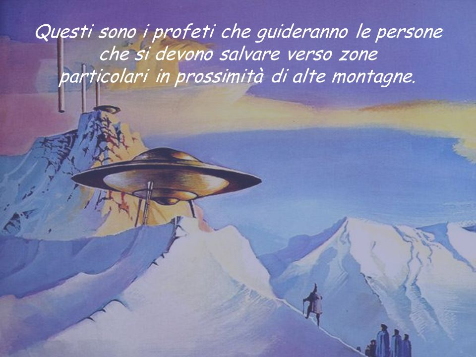 Questi sono i profeti che guideranno le persone che si devono salvare verso zone particolari in prossimità di alte montagne.