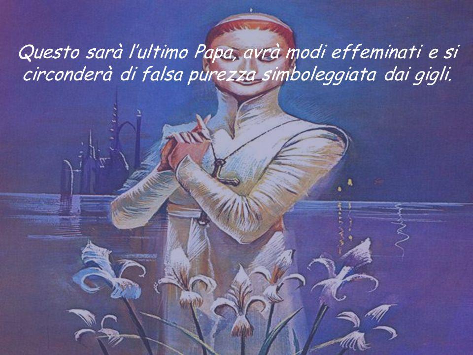Questo sarà l'ultimo Papa, avrà modi effeminati e si circonderà di falsa purezza simboleggiata dai gigli.