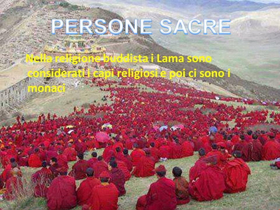 PERSONE SACRE Nella religione buddista i Lama sono considerati i capi religiosi e poi ci sono i monaci.