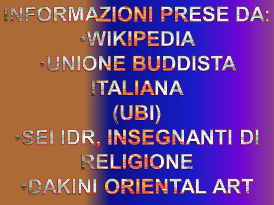 INFORMAZIONI PRESE DA: WIKIPEDIA UNIONE BUDDISTA ITALIANA (UBI)