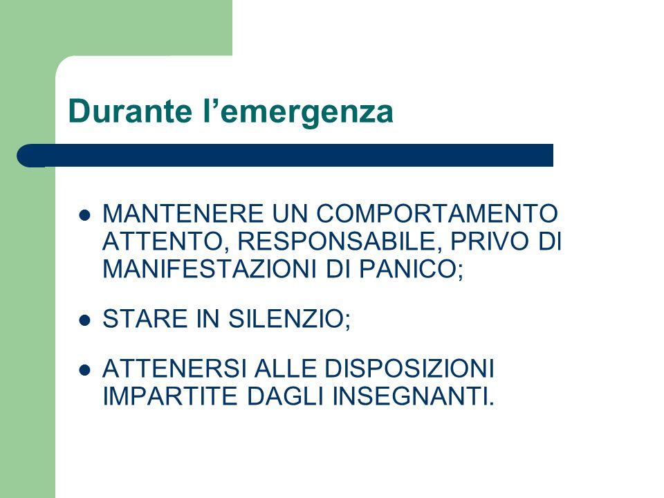Durante l'emergenza MANTENERE UN COMPORTAMENTO ATTENTO, RESPONSABILE, PRIVO Dl MANIFESTAZIONI DI PANICO;