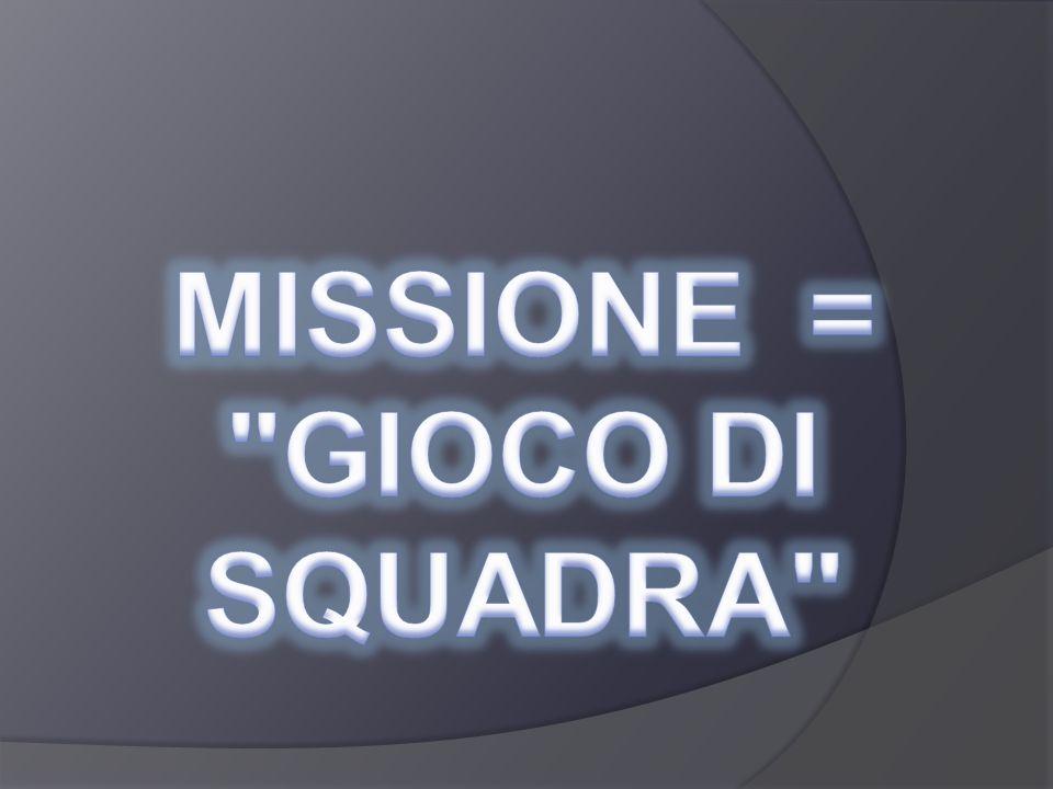 Missione = gioco di squadra