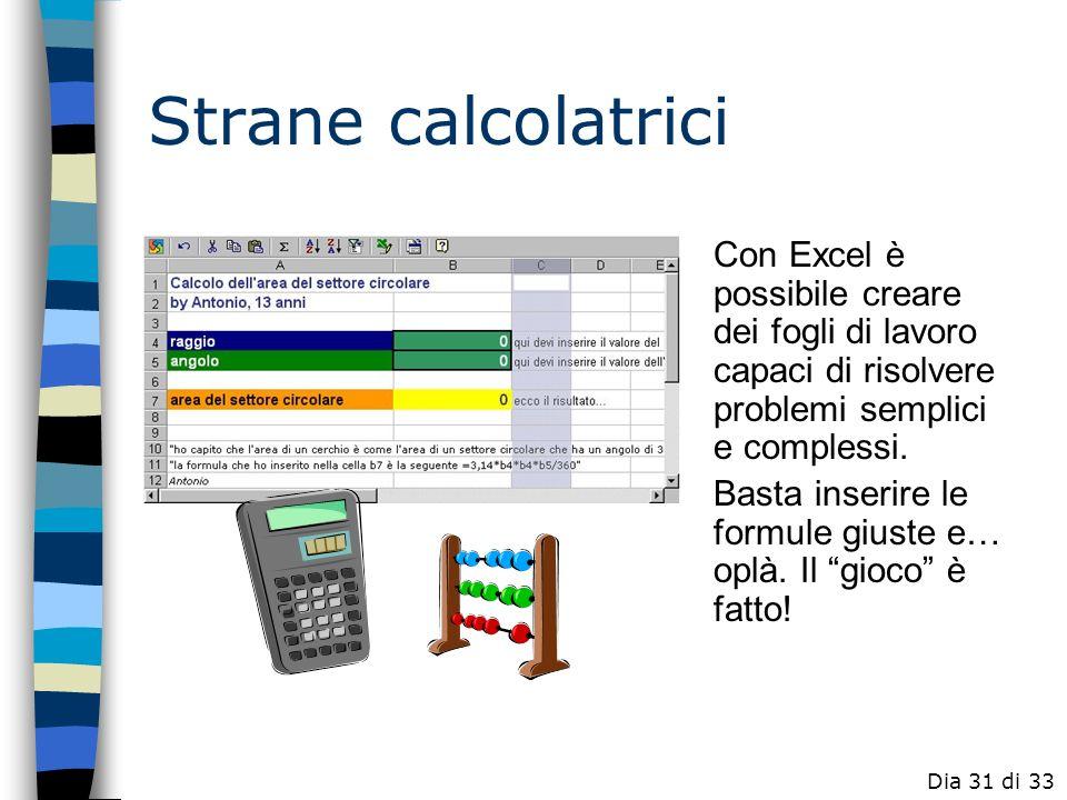 Strane calcolatrici Con Excel è possibile creare dei fogli di lavoro capaci di risolvere problemi semplici e complessi.