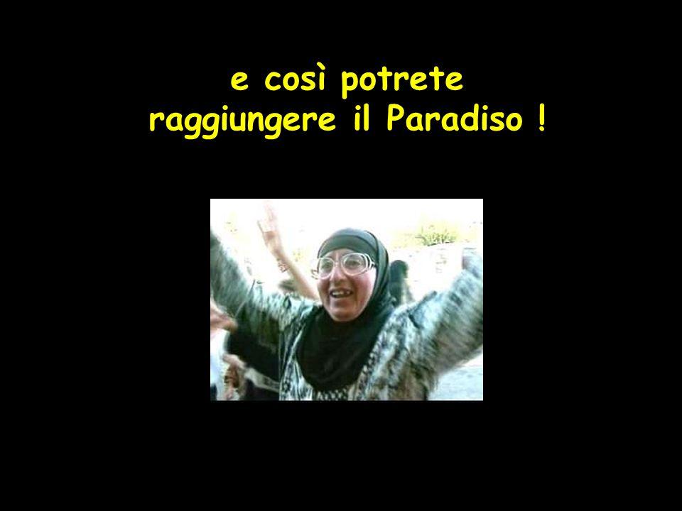 e così potrete raggiungere il Paradiso !