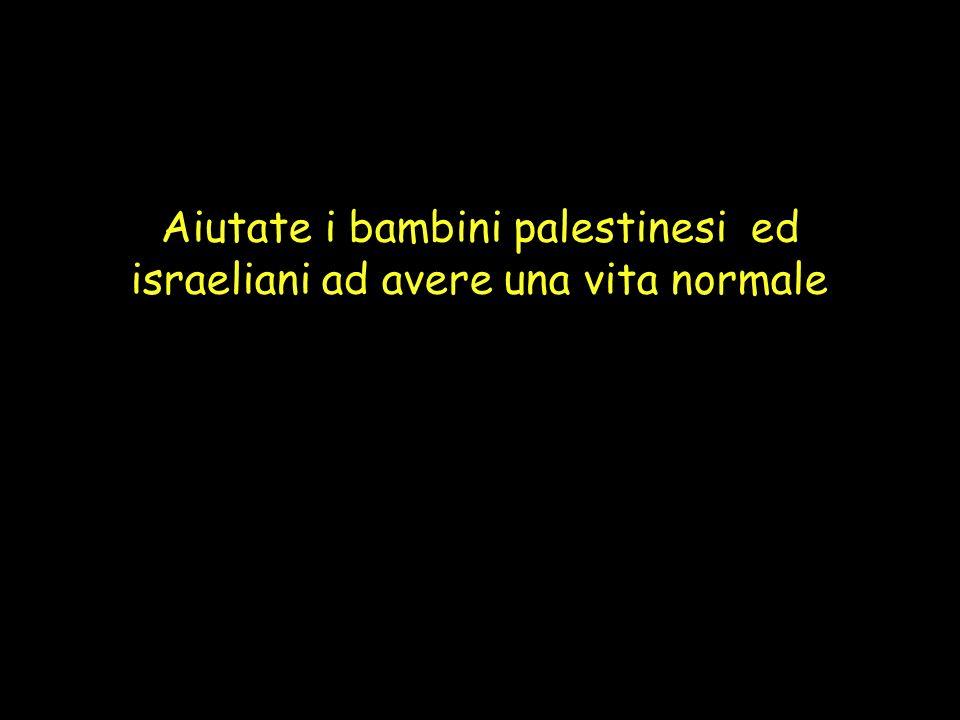 Aiutate i bambini palestinesi ed israeliani ad avere una vita normale