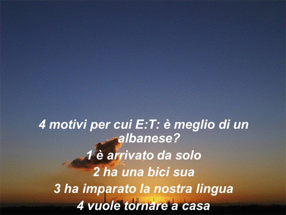 4 motivi per cui E:T: è meglio di un albanese 1 è arrivato da solo