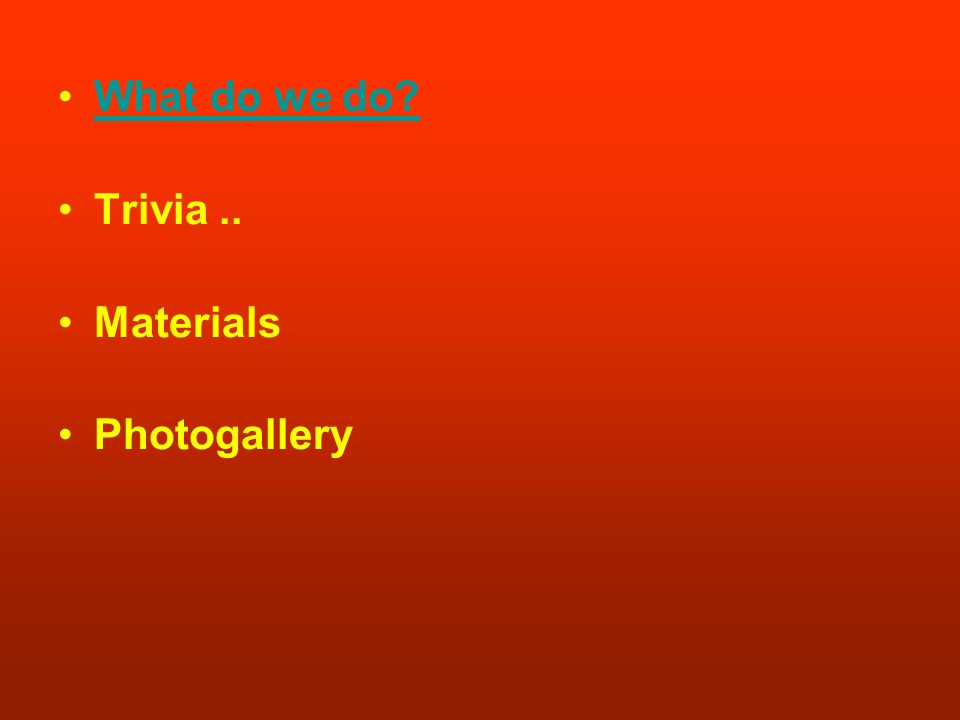 What do we do Trivia .. Materials Photogallery