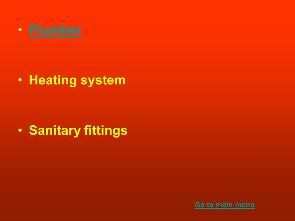 Plumber Heating system Sanitary fittings Go to main menu