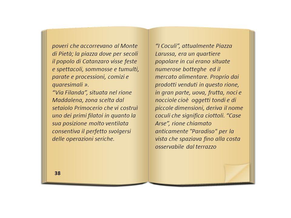 poveri che accorrevano al Monte di Pietà; la piazza dove per secoli il popolo di Catanzaro visse feste e spettacoli, sommosse e tumulti, parate e processioni, comizi e quaresimali ».