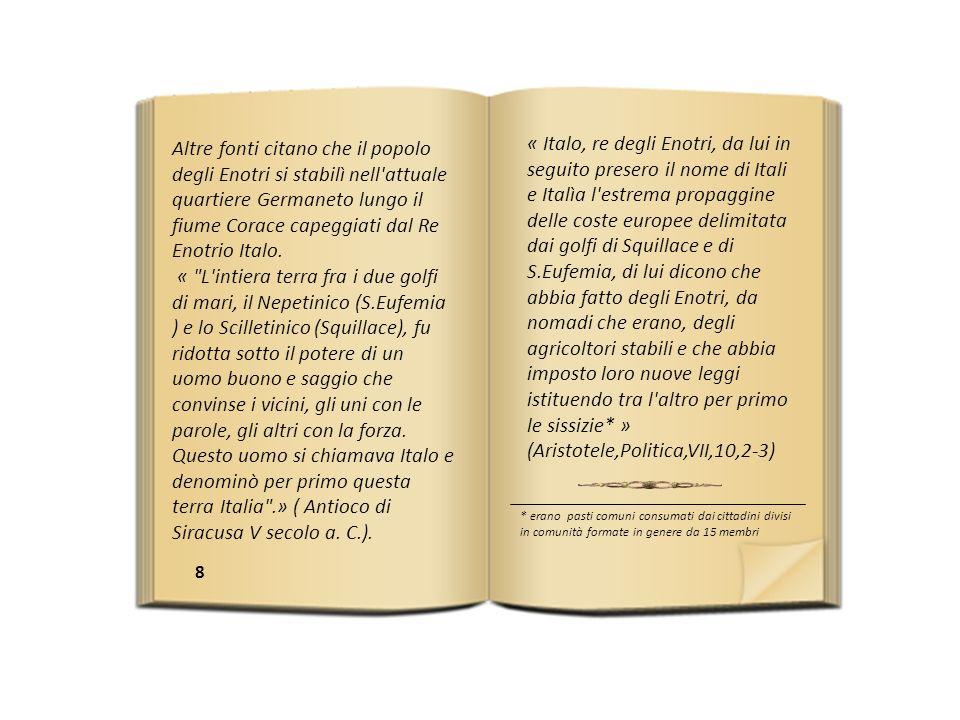 Altre fonti citano che il popolo degli Enotri si stabilì nell attuale quartiere Germaneto lungo il fiume Corace capeggiati dal Re Enotrio Italo.