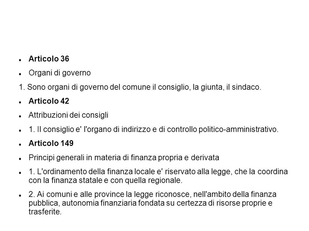 Articolo 36 Organi di governo. 1. Sono organi di governo del comune il consiglio, la giunta, il sindaco.