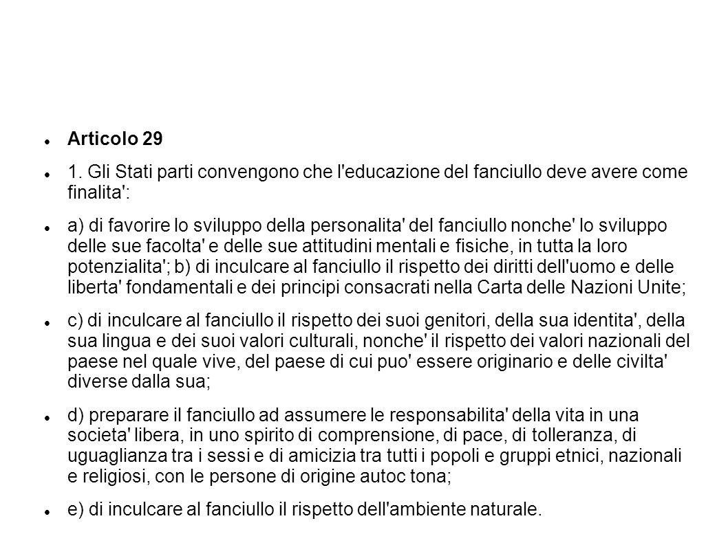 Articolo 29 1. Gli Stati parti convengono che l educazione del fanciullo deve avere come finalita :