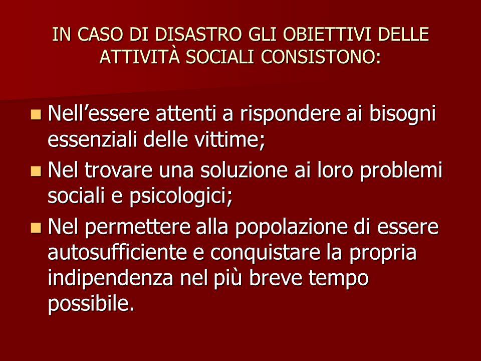 IN CASO DI DISASTRO GLI OBIETTIVI DELLE ATTIVITÀ SOCIALI CONSISTONO: