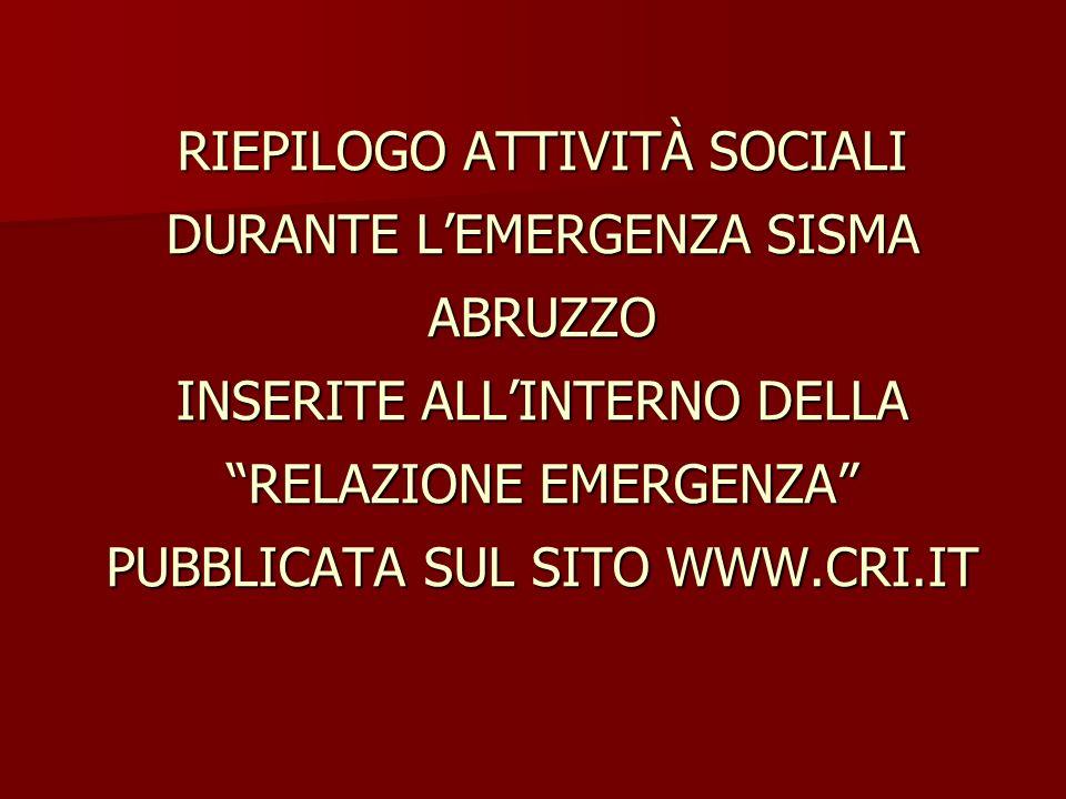 RIEPILOGO ATTIVITÀ SOCIALI DURANTE L'EMERGENZA SISMA ABRUZZO INSERITE ALL'INTERNO DELLA RELAZIONE EMERGENZA PUBBLICATA SUL SITO WWW.CRI.IT