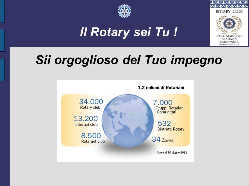 Il Rotary sei Tu ! Sii orgoglioso del Tuo impegno