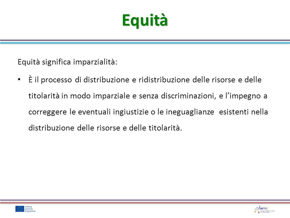 Equità Equità significa imparzialità:
