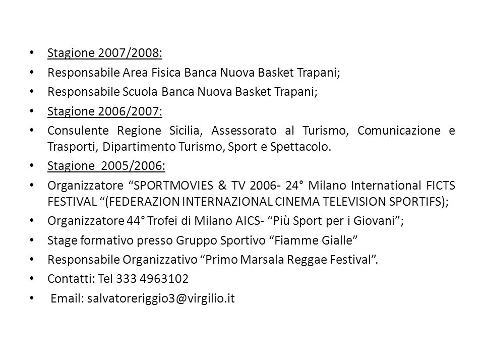 Stagione 2007/2008: Responsabile Area Fisica Banca Nuova Basket Trapani; Responsabile Scuola Banca Nuova Basket Trapani;