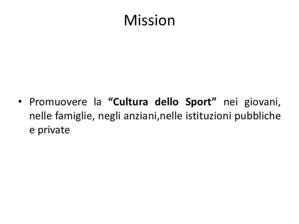 Mission Promuovere la Cultura dello Sport nei giovani, nelle famiglie, negli anziani,nelle istituzioni pubbliche e private.