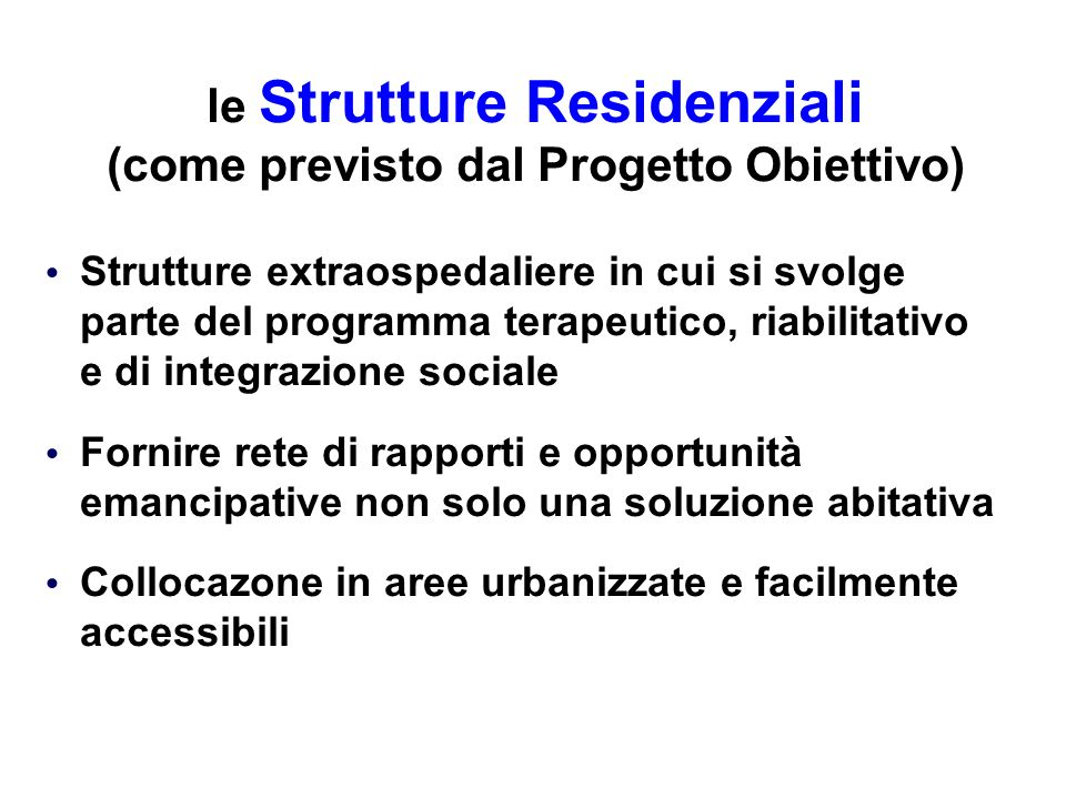 le Strutture Residenziali (come previsto dal Progetto Obiettivo)