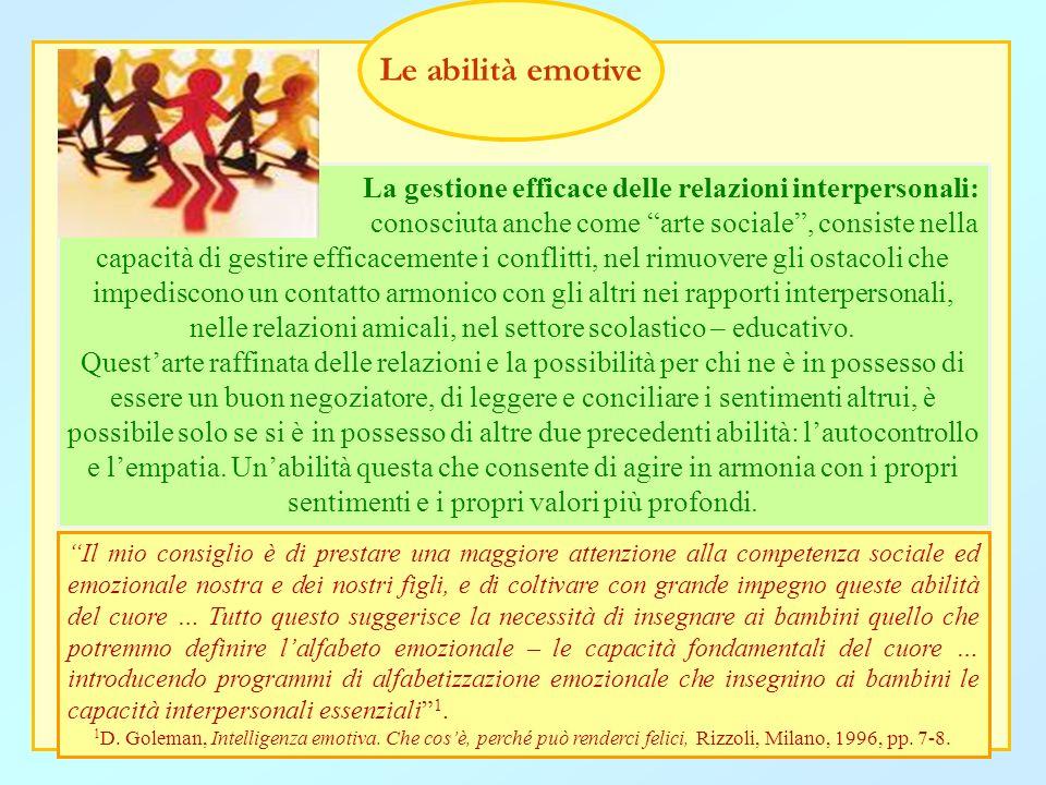 Le abilità emotive La gestione efficace delle relazioni interpersonali: conosciuta anche come arte sociale , consiste nella.