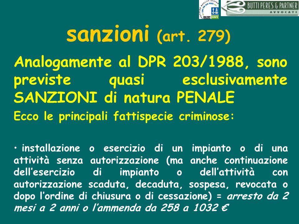 sanzioni (art. 279) Analogamente al DPR 203/1988, sono previste quasi esclusivamente SANZIONI di natura PENALE.