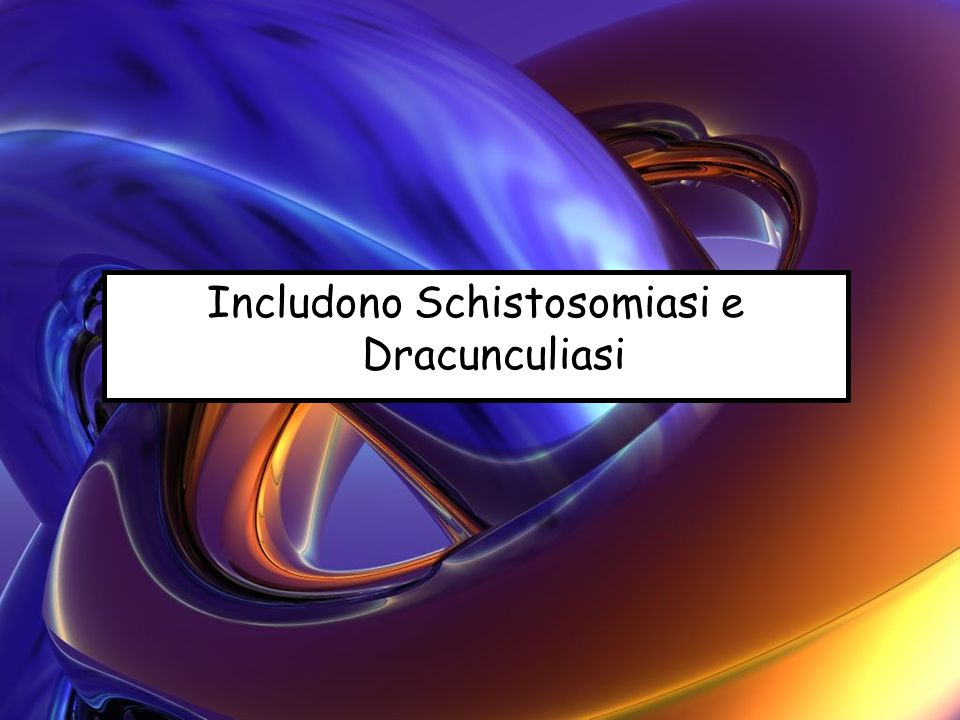 Includono Schistosomiasi e Dracunculiasi
