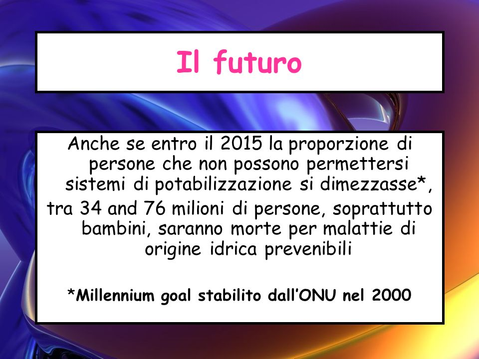*Millennium goal stabilito dall'ONU nel 2000