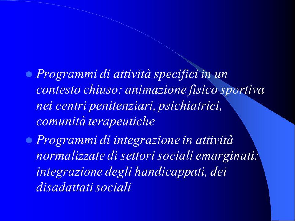 Programmi di attività specifici in un contesto chiuso: animazione fisico sportiva nei centri penitenziari, psichiatrici, comunità terapeutiche