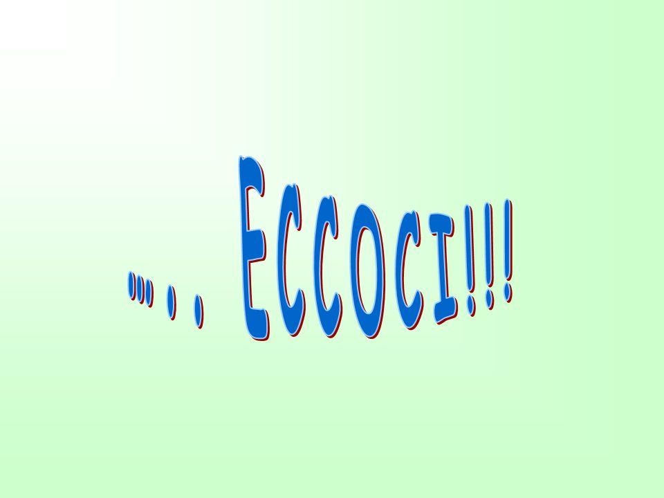 ….. ECCOCI!!!