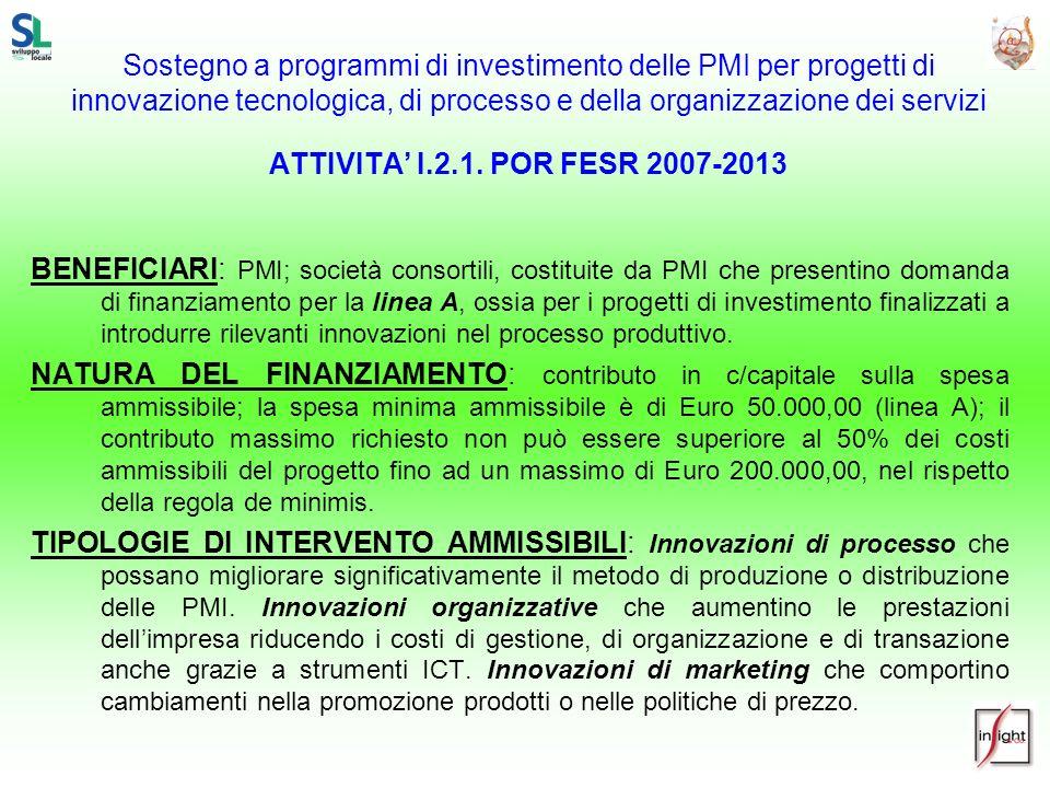 Sostegno a programmi di investimento delle PMI per progetti di innovazione tecnologica, di processo e della organizzazione dei servizi ATTIVITA' I.2.1. POR FESR 2007-2013