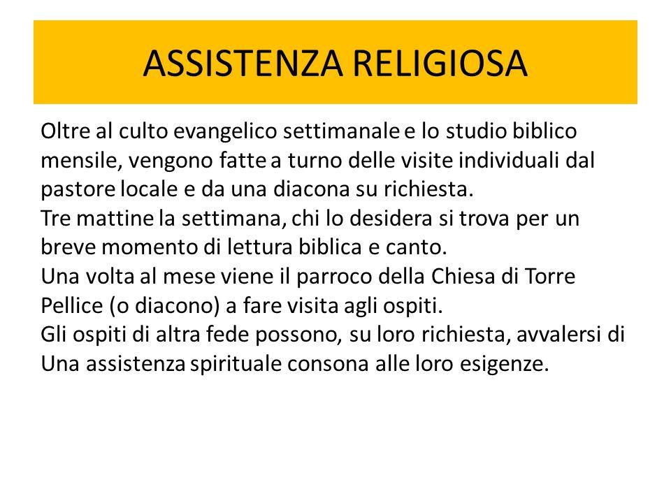 ASSISTENZA RELIGIOSA Oltre al culto evangelico settimanale e lo studio biblico. mensile, vengono fatte a turno delle visite individuali dal.