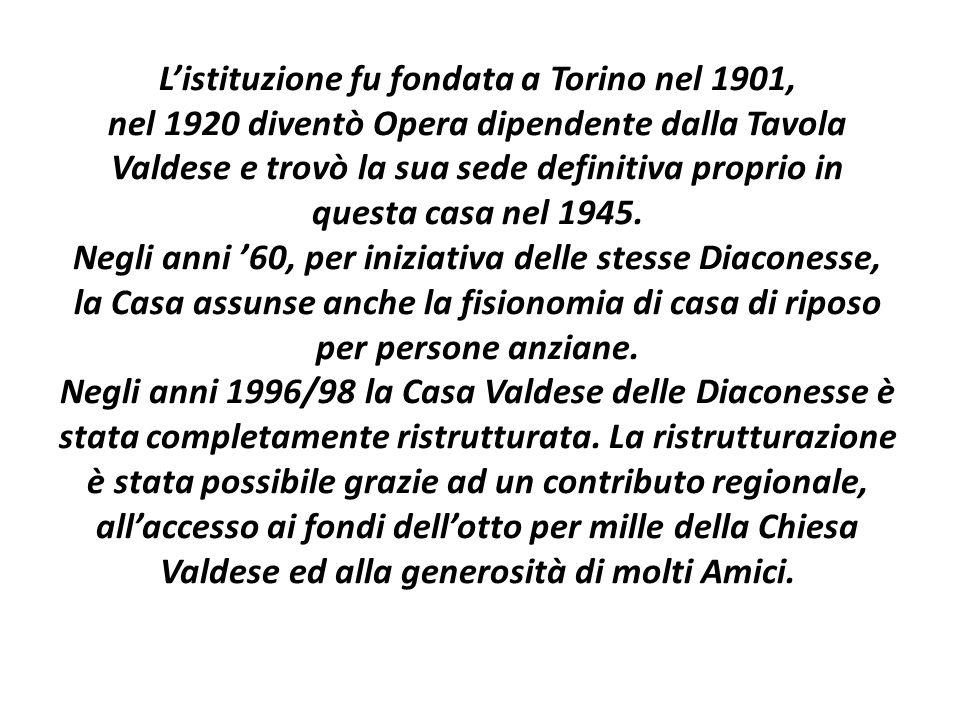 L'istituzione fu fondata a Torino nel 1901, nel 1920 diventò Opera dipendente dalla Tavola Valdese e trovò la sua sede definitiva proprio in questa casa nel 1945.
