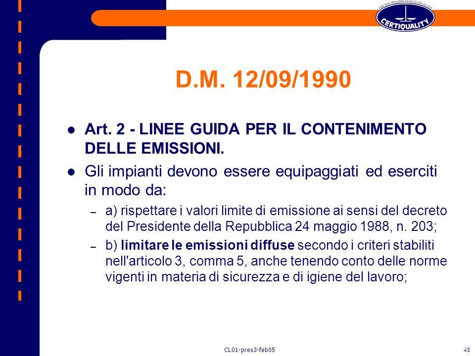 D.M. 12/09/1990 Art. 2 - LINEE GUIDA PER IL CONTENIMENTO DELLE EMISSIONI. Gli impianti devono essere equipaggiati ed eserciti in modo da: