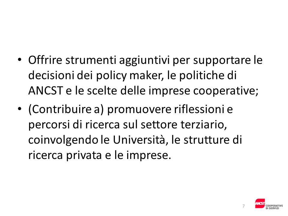 Offrire strumenti aggiuntivi per supportare le decisioni dei policy maker, le politiche di ANCST e le scelte delle imprese cooperative;