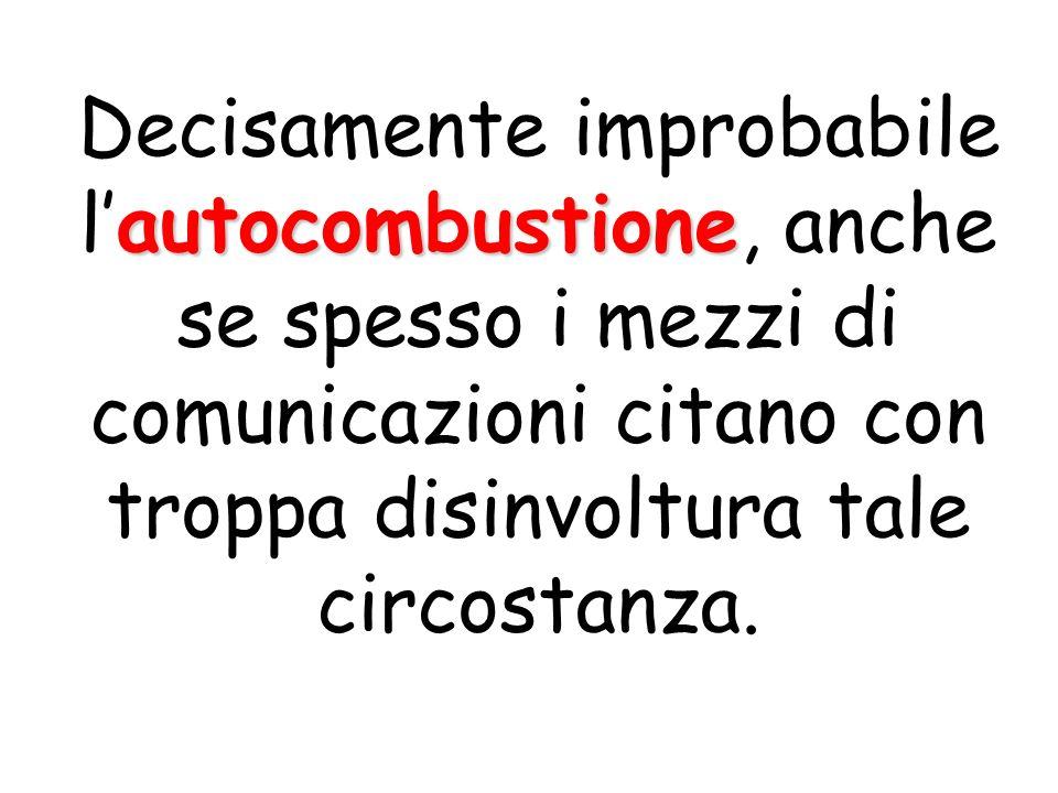Decisamente improbabile l'autocombustione, anche se spesso i mezzi di comunicazioni citano con troppa disinvoltura tale circostanza.