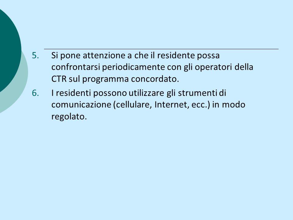 Si pone attenzione a che il residente possa confrontarsi periodicamente con gli operatori della CTR sul programma concordato.